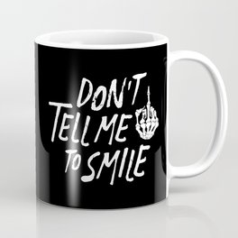 Don't Tell Me to Smile Coffee Mug