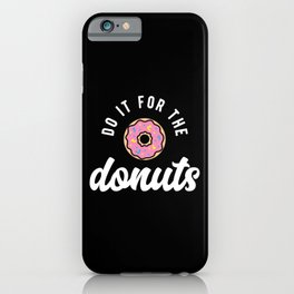 Do It For The Donuts iPhone Case