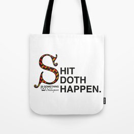 Shit Doth Happen: 20 Something Shakespeare Tote Bag