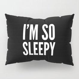 I'M SO SLEEPY (Black & White) Pillow Sham