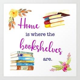 Home is Where the Bookshelves Are Art Print