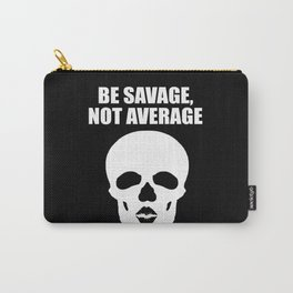 Be savage not average funny quote Carry-All Pouch