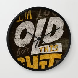 Too Old For This Shit Wall Clock