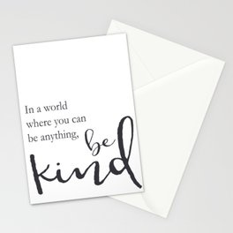 In a world where you can be anything, be kind Stationery Cards