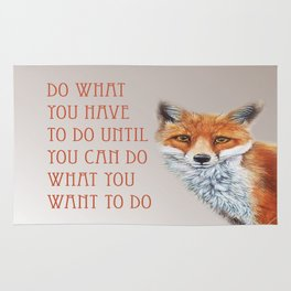 Do What You Have To Do Until You Can Do What You Want To Do Rug