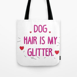 Dog hair is my glitter Tote Bag