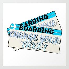 Change Your Ticket Art Print