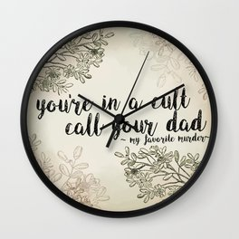 You're In a Cult, Call Your Dad - My Favorite Murder Podcast Floral Design Wall Clock