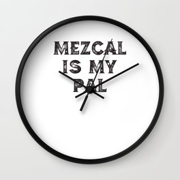Mezcal Is My Pal Wall Clock