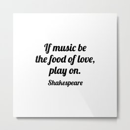 Shakespeare Quotes - If music be the food of love, play on Metal Print
