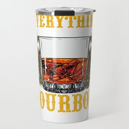 Everything Is Better With Bourbon In Your Life Travel Mug