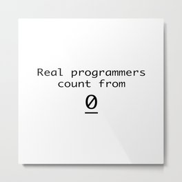 Real programmers count from 0 Metal Print