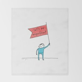 let's be magnificent Throw Blanket