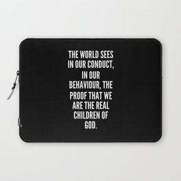 The world sees in our conduct in our behaviour the proof that we are the real children of God Laptop Sleeve