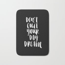 Don't Quit Your Daydream black-white typography poster design modern canvas was art home decor Bath Mat