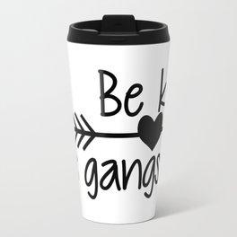 Be Kind. It's Gangster. Travel Mug
