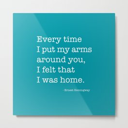 Every time I put my hands around you, Hermingway Metal Print