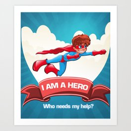 I am a hero Art Print