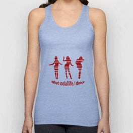 What social life. I dance quote Unisex Tank Top