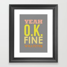 Yeah Ok Fine Whatever  Framed Art Print