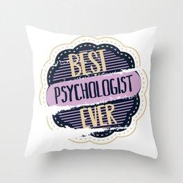 Best Psychologist Ever Throw Pillow