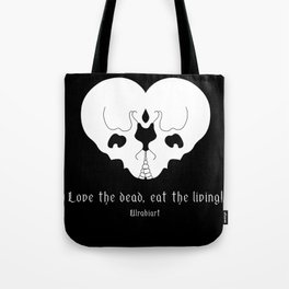 Love the dead, eat the living! Tote Bag