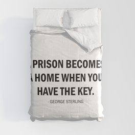 A prison becomes a home if you have the key. Comforters