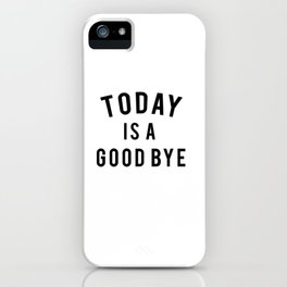 Today is a good bye. iPhone Case