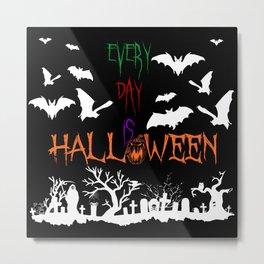 Every Day Is Halloween Metal Print