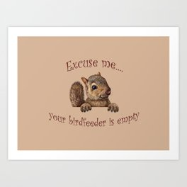Excuse me...your birdfeeder is empty Art Print