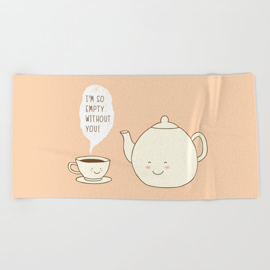 I feel empty without you! Beach Towel