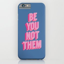 Be You Not Them iPhone Case