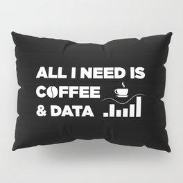 All I Need Is Coffee And Data Pillow Sham