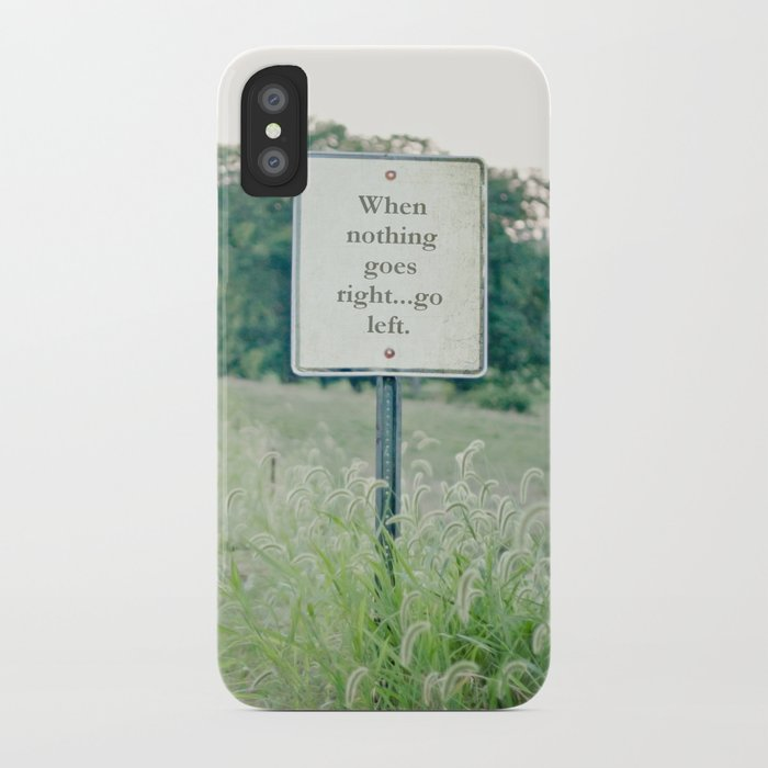 When nothing goes right go left.  iPhone Case