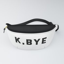 K, Bye Funny Quote Fanny Pack