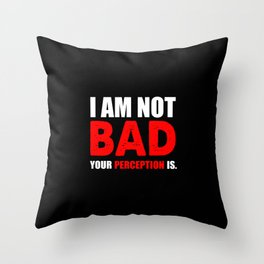 I am not bad funny quote Throw Pillow