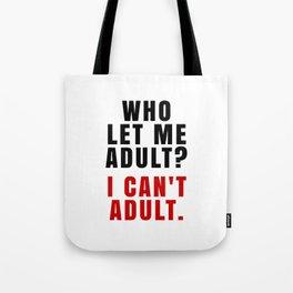 WHO LET ME ADULT? I CAN'T ADULT. (Crimson & Black) Tote Bag