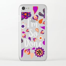 I'm So Done Clear iPhone Case