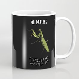 I COULD JUST EAT YOU RIGHT UP Coffee Mug