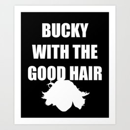 BUCKY WITH THE GOOD HAIR Art Print