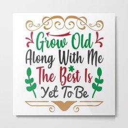 Grow Old Along With Me - Christmas Metal Print