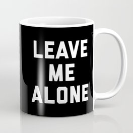 Leave Me Alone Funny Quote Coffee Mug