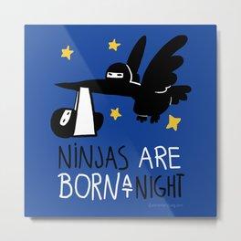Ninjas are born at night Metal Print