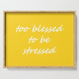 too blessed to be stressed - yellow Serving Tray