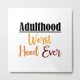 Worst Hood Ever Funny Adulthood Real Thug Struggle Meme Life Metal Print