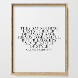 They Say Nothing Lasts Forever. Dreams Change, Trends Come and Go... -Carrie Bradshaw Serving Tray