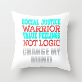 """""""Social Justice Warrior Value Feelings Not Logic"""" tee design for awesome people like you!  Throw Pillow"""