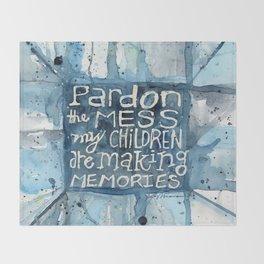Pardon The Mess My Children Are Making Memories Throw Blanket