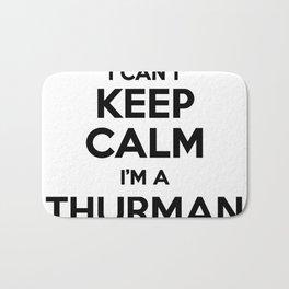 I cant keep calm I am a THURMAN Bath Mat