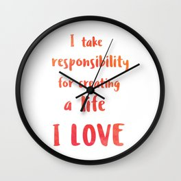 I take responsibility for creating a life I LOVE Wall Clock